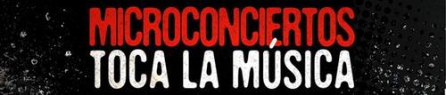 Llega la sexta edición de Microconciertos Toca la Música