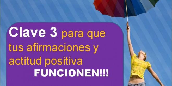Clave 3  para que tus pensamientos y  actitud positiva ahora si funcionen