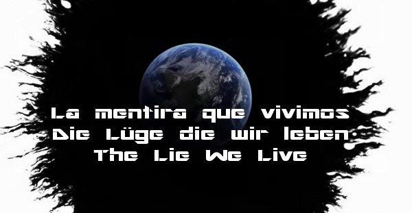 La Mentira que Vivimos – Die Lüge die wir leben – The Lie We Live